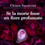 Studio ESSECI - Se la morte fosse un fiore profumato di Chiara Saccavini, Youcanprint 2021