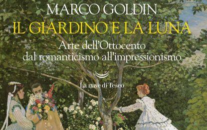 Studio ESSECI - MARCO GOLDIN. Il giardino e la luna. Arte dell'Ottocento dal romanticismo all'impressionismo